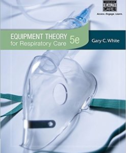 Test Bank for Equipment Theory for Respiratory Care 5e by White