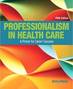 Test Bank for Professionalism in Health Care 5e by Makley