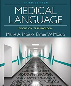 Test Bank for Medical Language Focus on Terminology 3e by Moisio