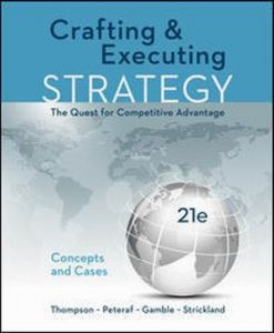 Solution Manual for Crafting & Executing Strategy: The Quest for Competitive Advantage: Concepts and Cases 21e By Thompson Jr