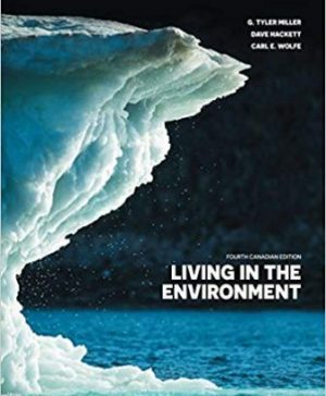 Test Bank for Living in the Environment, 4th Canadian Edition, Dave Hackett, G. Tyler Miller Jr., ISBN-10: 0176587187,ISBN-13: 9780176587185