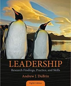 Test Bank for Leadership: Research Findings, Practice, and Skills, 8th Edition, Andrew J. DuBrin, ISBN-10: 1285866363, ISBN-13: 9781285866369