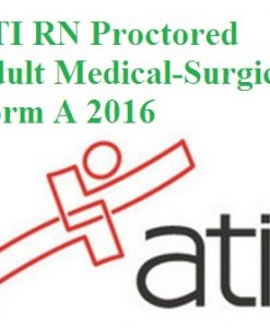 Test Bank for ATI RN Proctored Adult Medical-Surgical Form A 2016