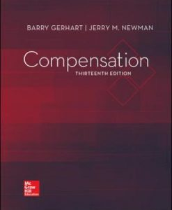 Test Bank for Compensation, 13th Edition, Barry Gerhart, Jerry Newman, George Milkovich, ISBN10: 126004372X, ISBN13: 9781260043723