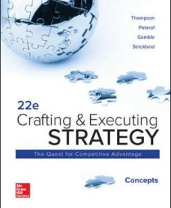 Test Bank for Crafting and Executing Strategy: Concepts, 22nd Edition, Arthur Thompson Jr, A. Strickland III, John Gamble, Margaret Peteraf, ISBN10: 1260157377, ISBN13: 9781260157376