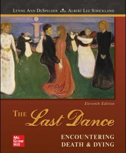 Test Bank for The Last Dance: Encountering Death and Dying, 11th Edition, Lynne Ann DeSpelder, Albert Lee Strickland, ISBN10: 1259870480, ISBN13: 9781259870484