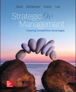 Solution Manual for Strategic Management: Creating Competitive Advantages, 9th Edition, Gregory Dess, Gerry McNamara, Alan Eisner, Seung-Hyun Lee, G.T. (Tom) Lumpkin, ISBN10: 1259900452, ISBN13: 9781259900457