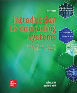 Test Bank for Introduction to Computing Systems: From Bits & Gates to C/C++ & Beyond 3rd Edition By Yale Patt, Sanjay Patel, ISBN10: 1260150534, ISBN13: 9781260150537