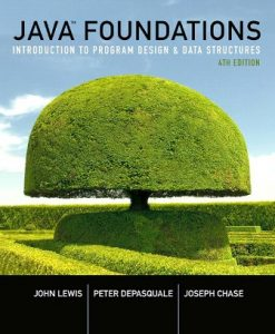 Solution Manual for Java Foundations: Introduction to Program Design and Data Structures, 4th Edition, John Lewis, Peter DePasquale, Joe Chase, ISBN-10: 0134285433, ISBN-13: 9780134285436