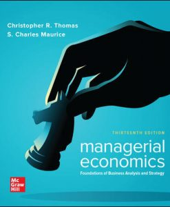 Test Bank for Managerial Economics: Foundations of Business Analysis and Strategy 13th Edition By Christopher Thomas, S. Charles Maurice, ISBN 10: 1260004759, ISBN 13: 9781260004755